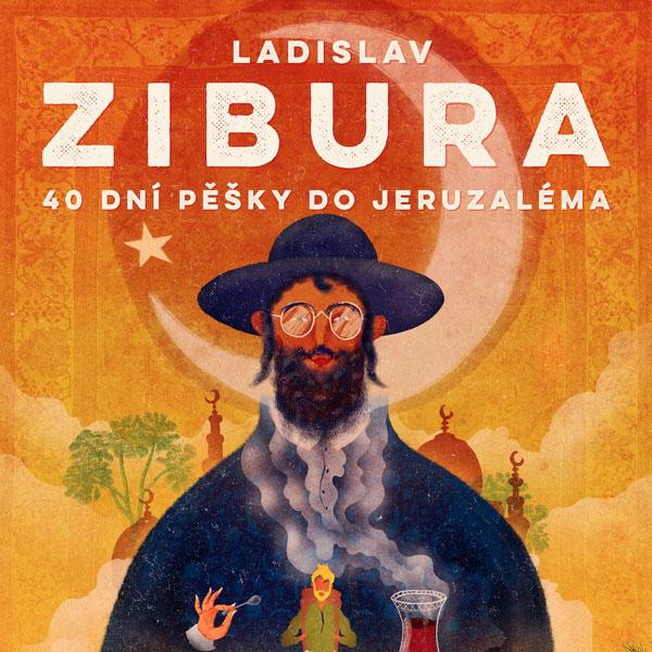 """LADISLAV ZIBURA """"40 dní pěšky do Jeruzaléma"""""""
