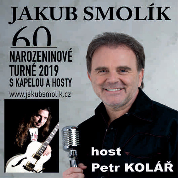 JAKUB SMOLÍK 60 narozeninová tour, host Petr Kolář