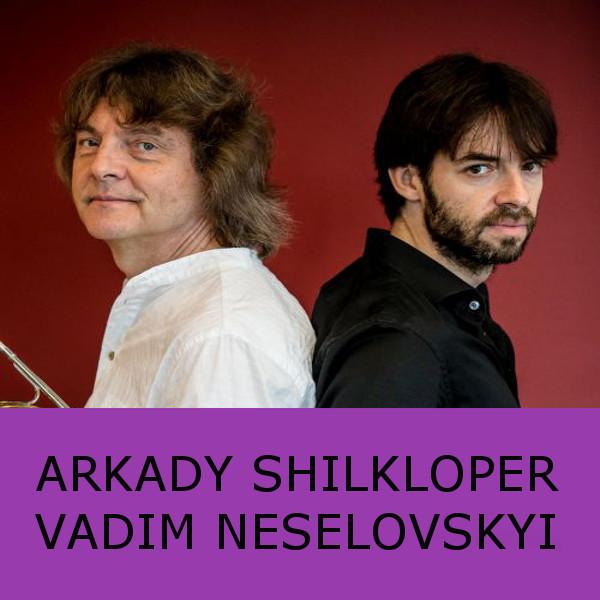 ARKADY SHILKLOPER & VADIM NESELOVSKYI (RU / UA)