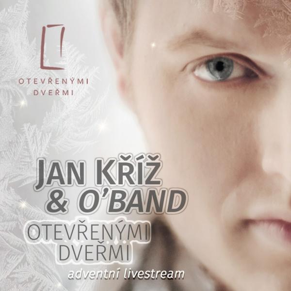 JAN KŘÍŽ & O´BAND - OTEVŘENÝMI DVEŘMI /LIVE STREAM