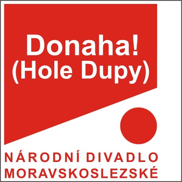 DONAHA! (HOLE DUPY), ND moravskoslezské