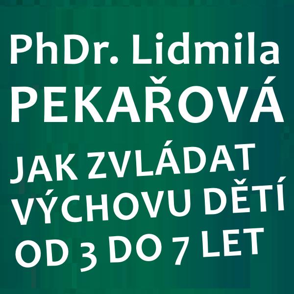 PhDr. Pekařová - VÝCHOVA DĚTÍ OD 3 DO 7 LET