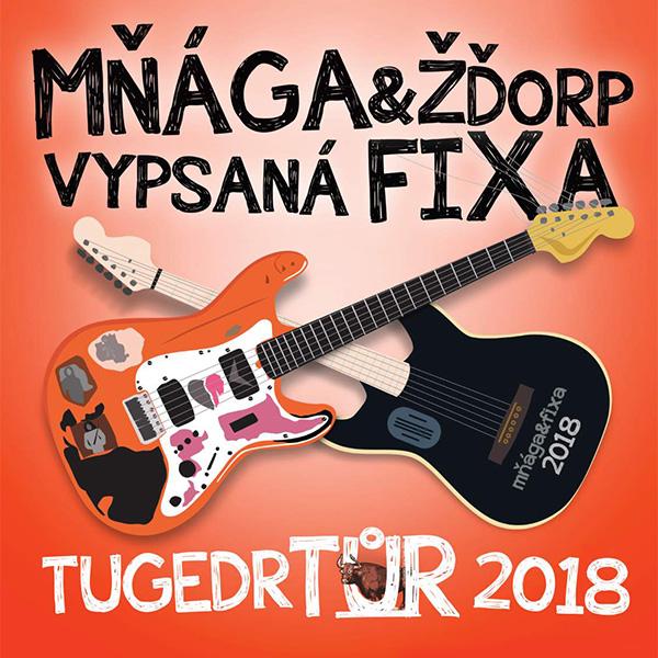 MŇÁGA A ŽĎORP + VYPSANÁ FIXA – TUGEDR TŮR 2018