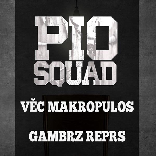 Pio Squad + Věc Makropulos, Gambrz Reprs
