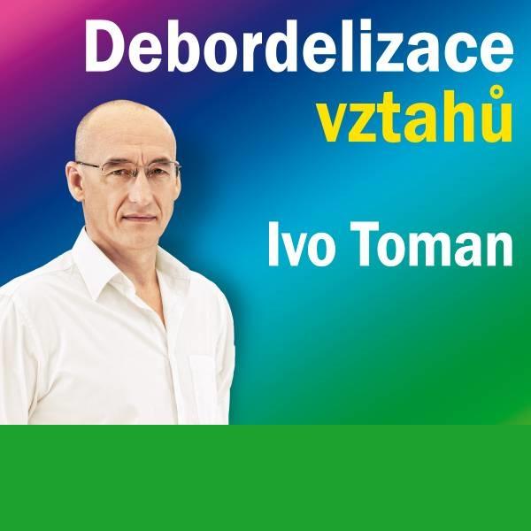 Ivo Toman - Debordelizace vztahů